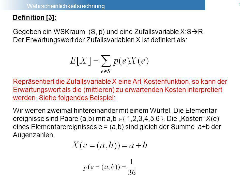 Wahrscheinlichkeitsrechnung 7 Definition [3]: Repräsentiert die Zufallsvariable X eine Art Kostenfunktion, so kann der Erwartungswert als die (mittler