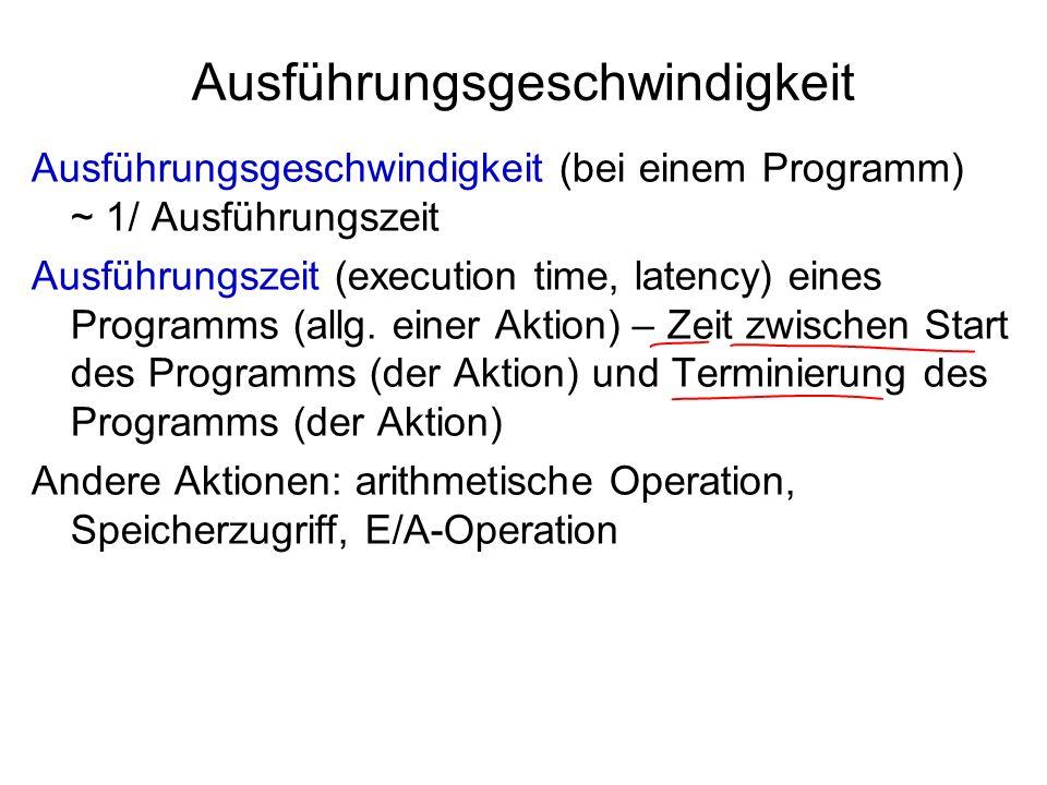 Ausführungsgeschwindigkeit Ausführungsgeschwindigkeit (bei einem Programm) ~ 1/ Ausführungszeit Ausführungszeit (execution time, latency) eines Progra