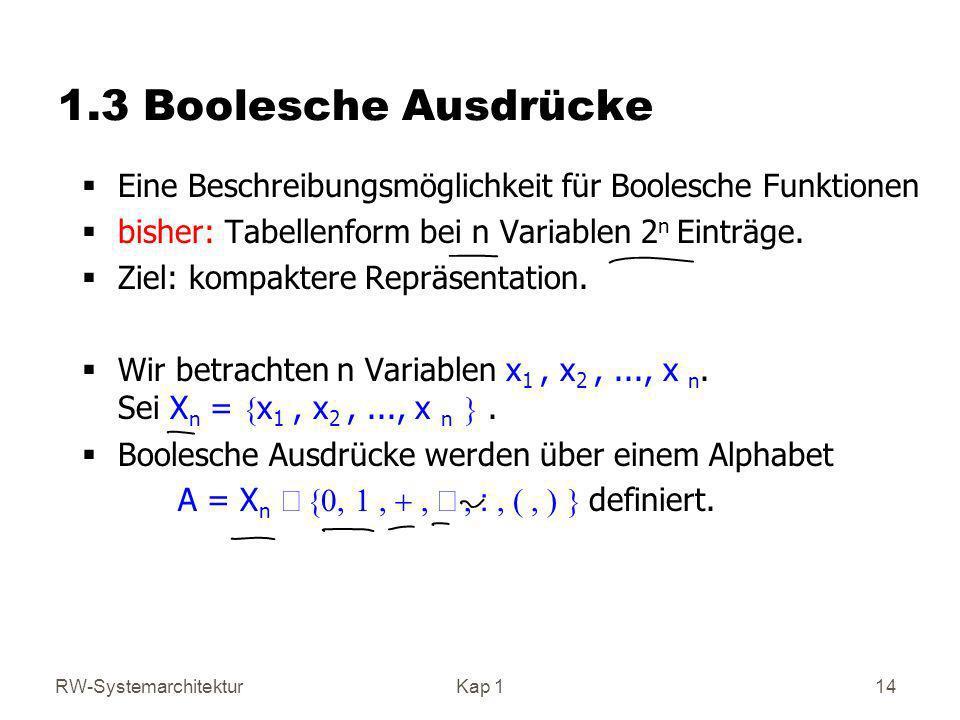 RW-SystemarchitekturKap 1 14 1.3 Boolesche Ausdrücke Eine Beschreibungsmöglichkeit für Boolesche Funktionen bisher: Tabellenform bei n Variablen 2 n E