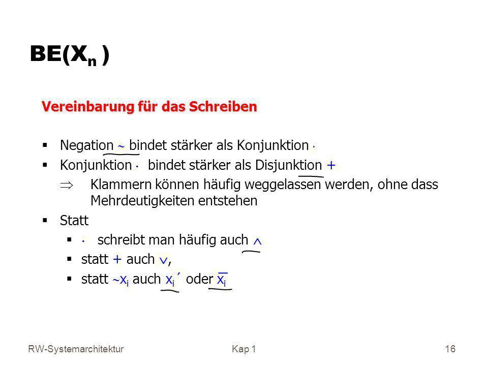 RW-SystemarchitekturKap 1 16 BE(X n ) Vereinbarung für das Schreiben Negation bindet stärker als Konjunktion Konjunktion bindet stärker als Disjunktio