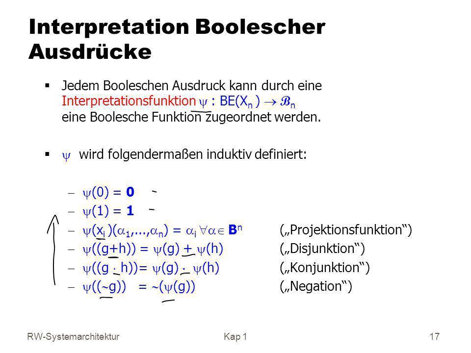 RW-SystemarchitekturKap 1 17 Interpretation Boolescher Ausdrücke Jedem Booleschen Ausdruck kann durch eine Interpretationsfunktion : BE(X n ) B n eine
