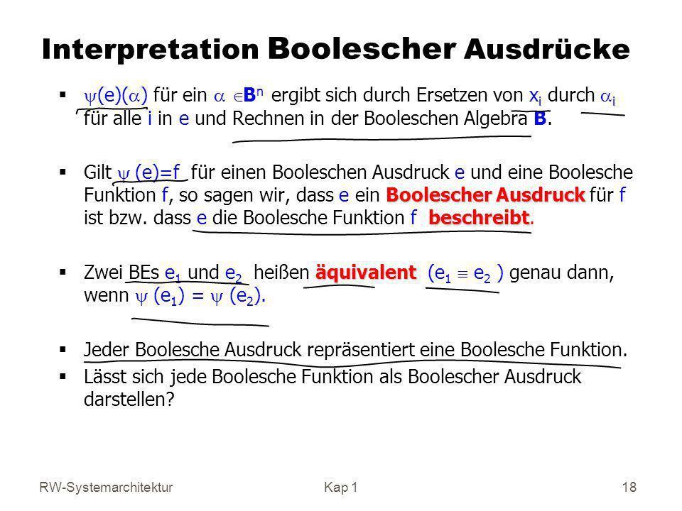 RW-SystemarchitekturKap 1 18 Interpretation Boolescher Ausdrücke (e)( ) für ein B n ergibt sich durch Ersetzen von x i durch i für alle i in e und Rec