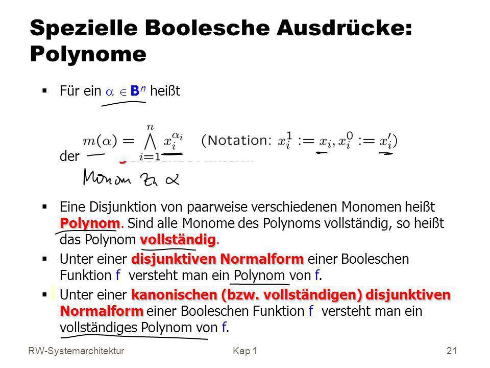 RW-SystemarchitekturKap 1 21 Spezielle Boolesche Ausdrücke: Polynome gehörende Minterm Für ein B n heißt der zu gehörende Minterm Polynom vollständig