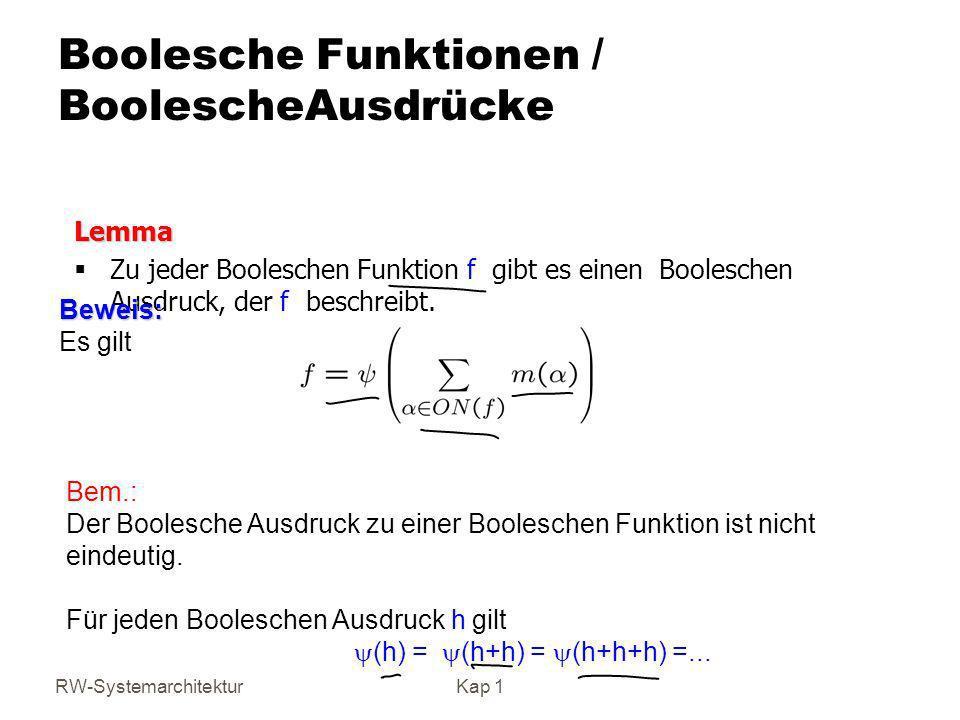 RW-SystemarchitekturKap 1 Boolesche Funktionen / BoolescheAusdrücke Lemma Zu jeder Booleschen Funktion f gibt es einen Booleschen Ausdruck, der f besc