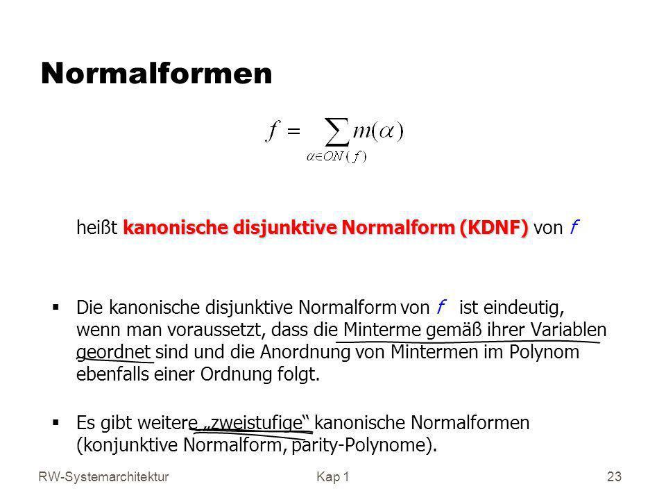 RW-SystemarchitekturKap 1 23 Normalformen kanonische disjunktive Normalform (KDNF) heißt kanonische disjunktive Normalform (KDNF) von f Die kanonische