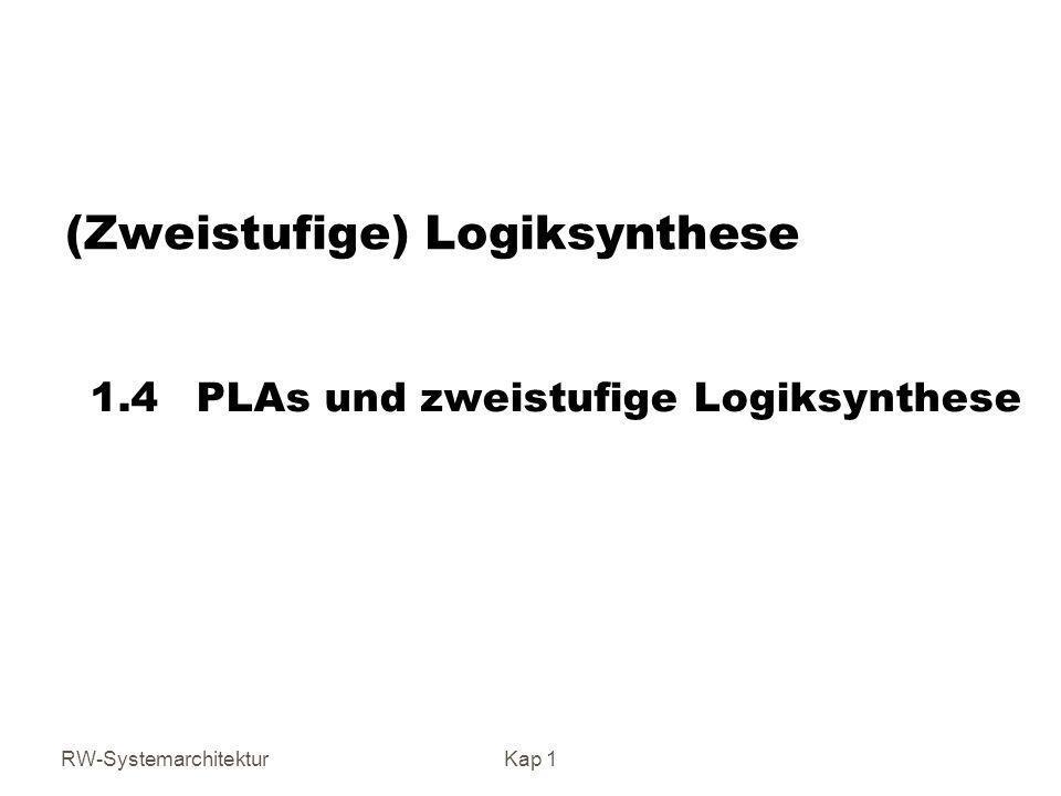 RW-SystemarchitekturKap 1 (Zweistufige) Logiksynthese 1.4 PLAs und zweistufige Logiksynthese