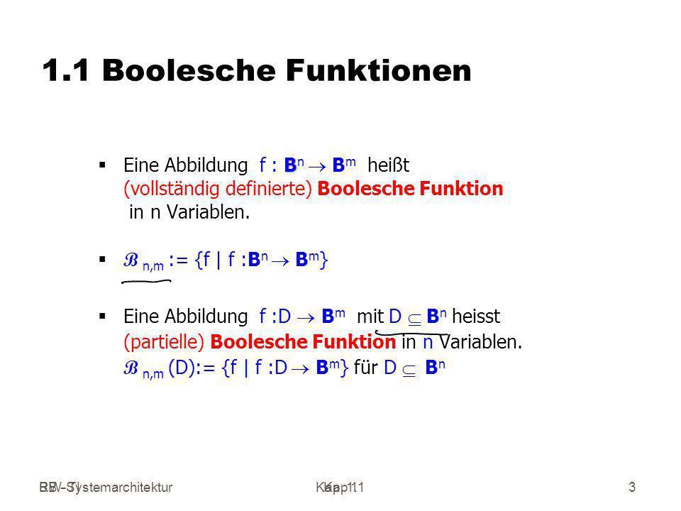 RW-SystemarchitekturKap 1 BB - TIKap. 1.13 1.1 Boolesche Funktionen B Eine Abbildung f : B n B m heißt (vollständig definierte) Boolesche Funktion in