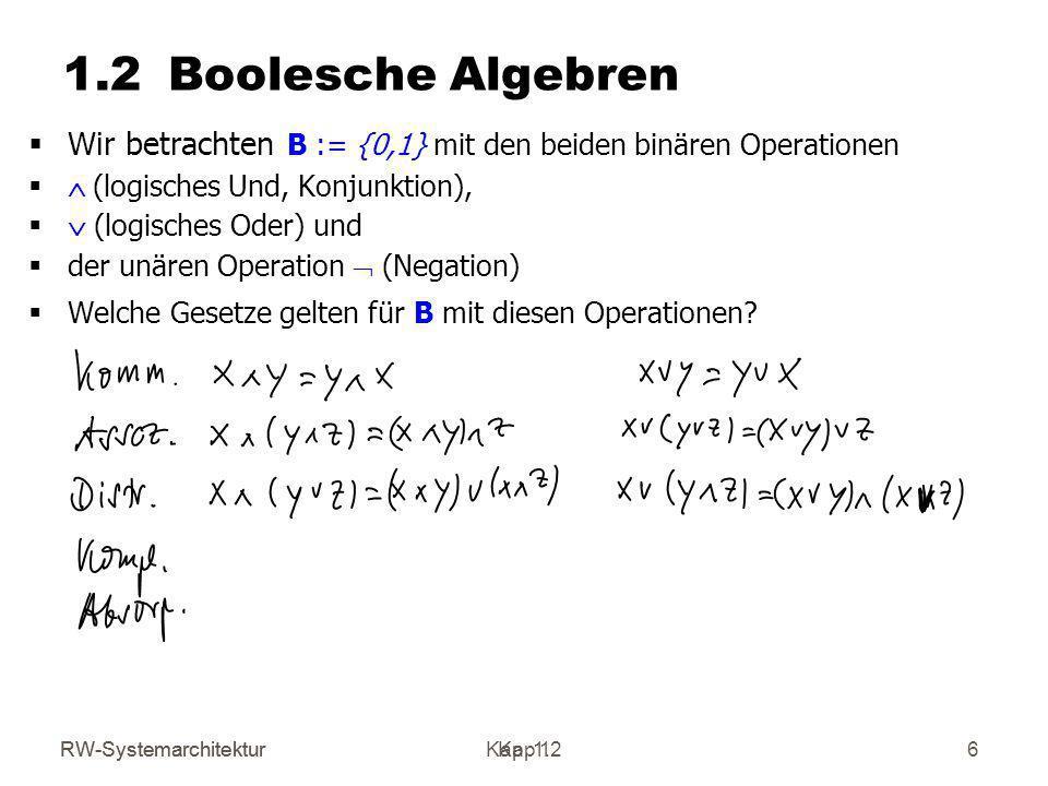 RW-SystemarchitekturKap 1 17 Interpretation Boolescher Ausdrücke Jedem Booleschen Ausdruck kann durch eine Interpretationsfunktion : BE(X n ) B n eine Boolesche Funktion zugeordnet werden.
