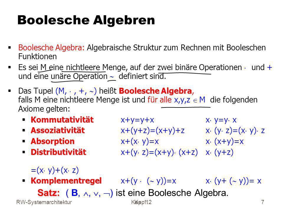 RW-SystemarchitekturKap 1 18 Interpretation Boolescher Ausdrücke (e)( ) für ein B n ergibt sich durch Ersetzen von x i durch i für alle i in e und Rechnen in der Booleschen Algebra B.