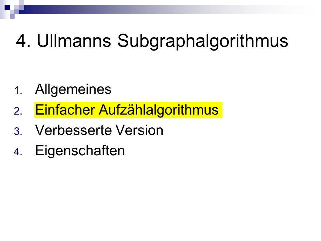 1. Allgemeines 2. Einfacher Aufzählalgorithmus 3. Verbesserte Version 4. Eigenschaften 4. Ullmanns Subgraphalgorithmus