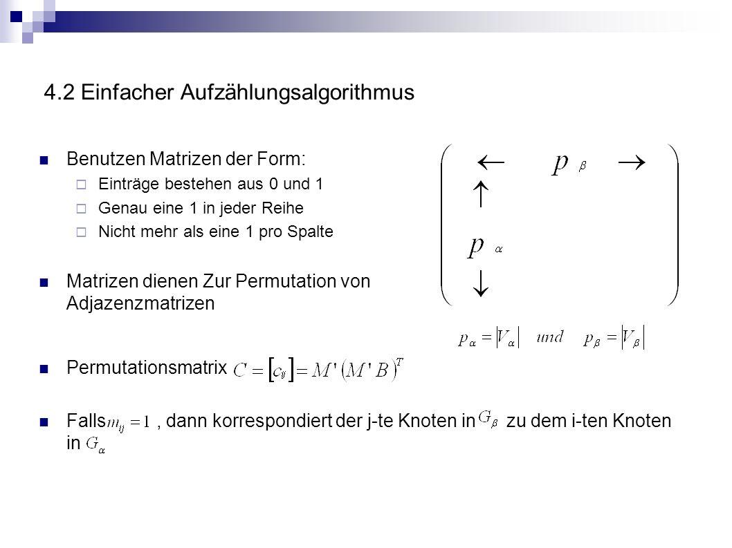 4.2 Einfacher Aufzählungsalgorithmus Benutzen Matrizen der Form: Einträge bestehen aus 0 und 1 Genau eine 1 in jeder Reihe Nicht mehr als eine 1 pro S