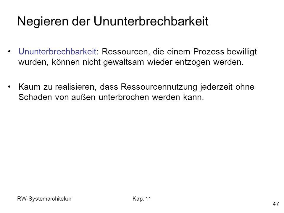 RW-SystemarchitekurKap. 11 47 Negieren der Ununterbrechbarkeit Ununterbrechbarkeit: Ressourcen, die einem Prozess bewilligt wurden, können nicht gewal