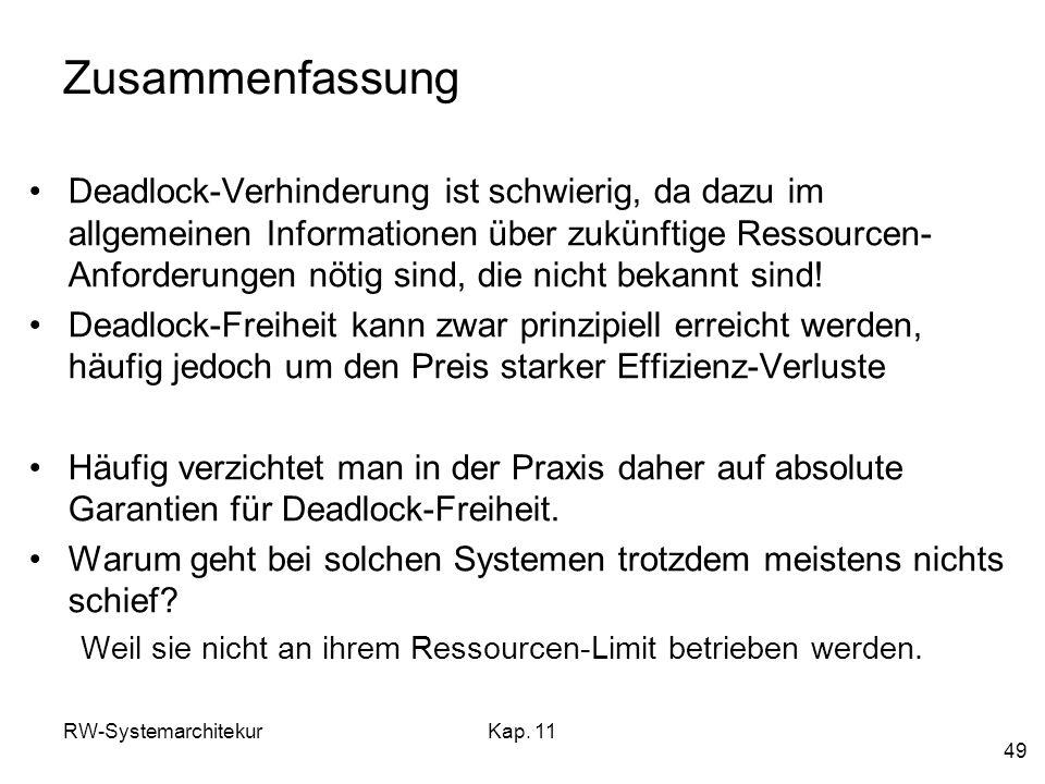 RW-SystemarchitekurKap. 11 49 Zusammenfassung Deadlock-Verhinderung ist schwierig, da dazu im allgemeinen Informationen über zukünftige Ressourcen- An