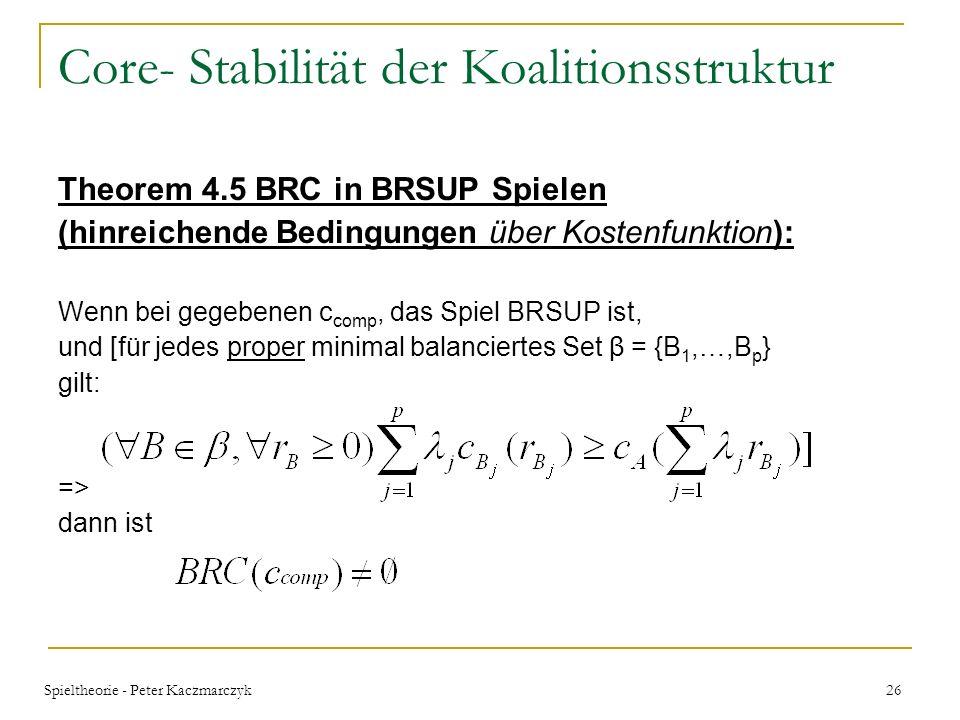 Spieltheorie - Peter Kaczmarczyk 25 Core- Stabilität der Koalitionsstruktur Theorem 4.2 BRC in beschränkt rationalen großen Koalitionsspielen (notwend