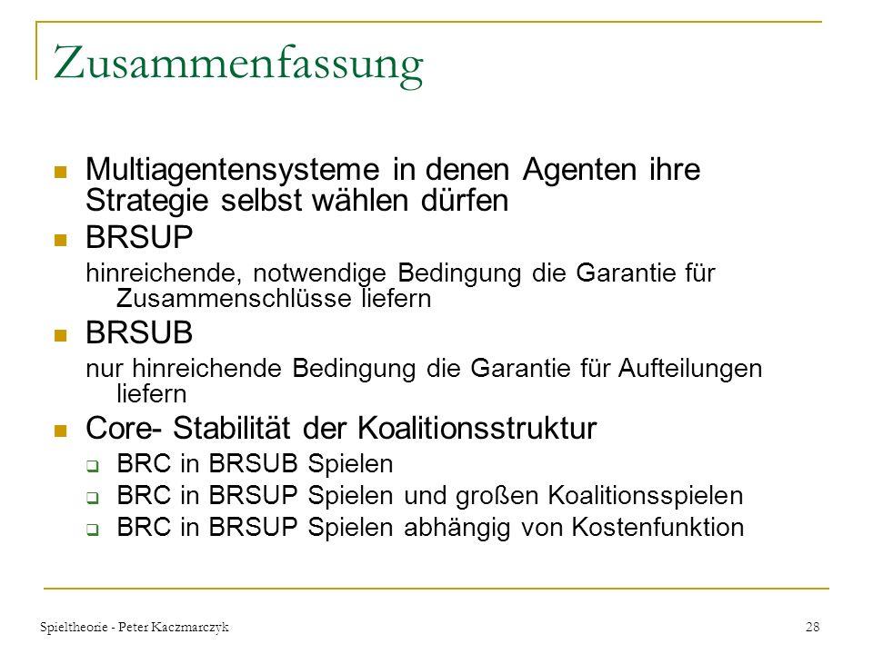 Spieltheorie - Peter Kaczmarczyk 27 Core- Stabilität der Koalitionsstruktur Theorem 4.4 BRC in beschränkt rationalen großen Koalitionsspielen (hinreic