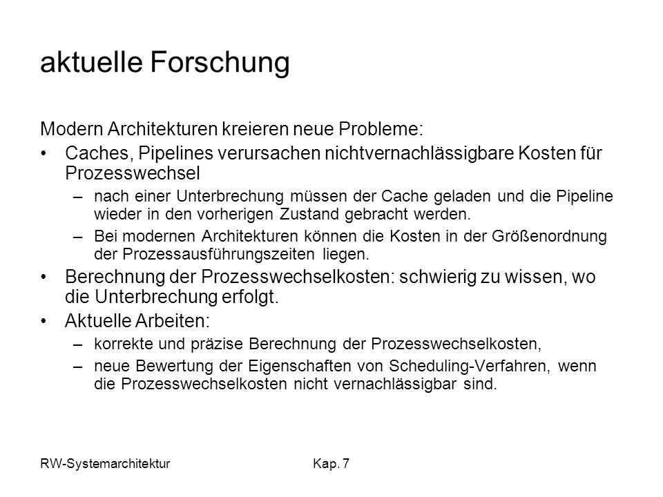 RW-SystemarchitekturKap. 7 aktuelle Forschung Modern Architekturen kreieren neue Probleme: Caches, Pipelines verursachen nichtvernachlässigbare Kosten