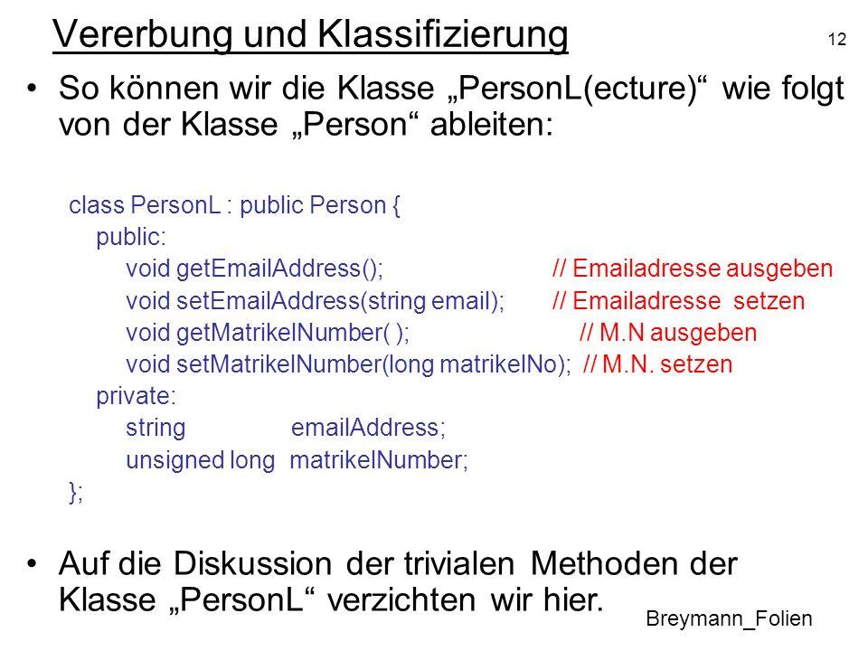 12 Vererbung und Klassifizierung Breymann_Folien So können wir die Klasse PersonL(ecture) wie folgt von der Klasse Person ableiten: class PersonL : pu