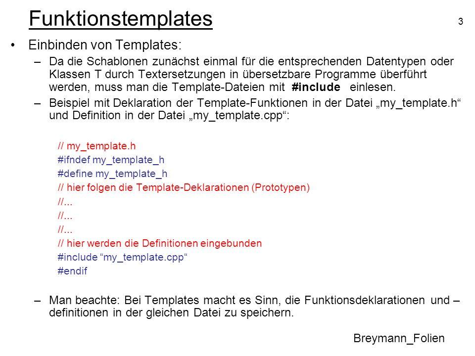3 Funktionstemplates Einbinden von Templates: –Da die Schablonen zunächst einmal für die entsprechenden Datentypen oder Klassen T durch Textersetzunge