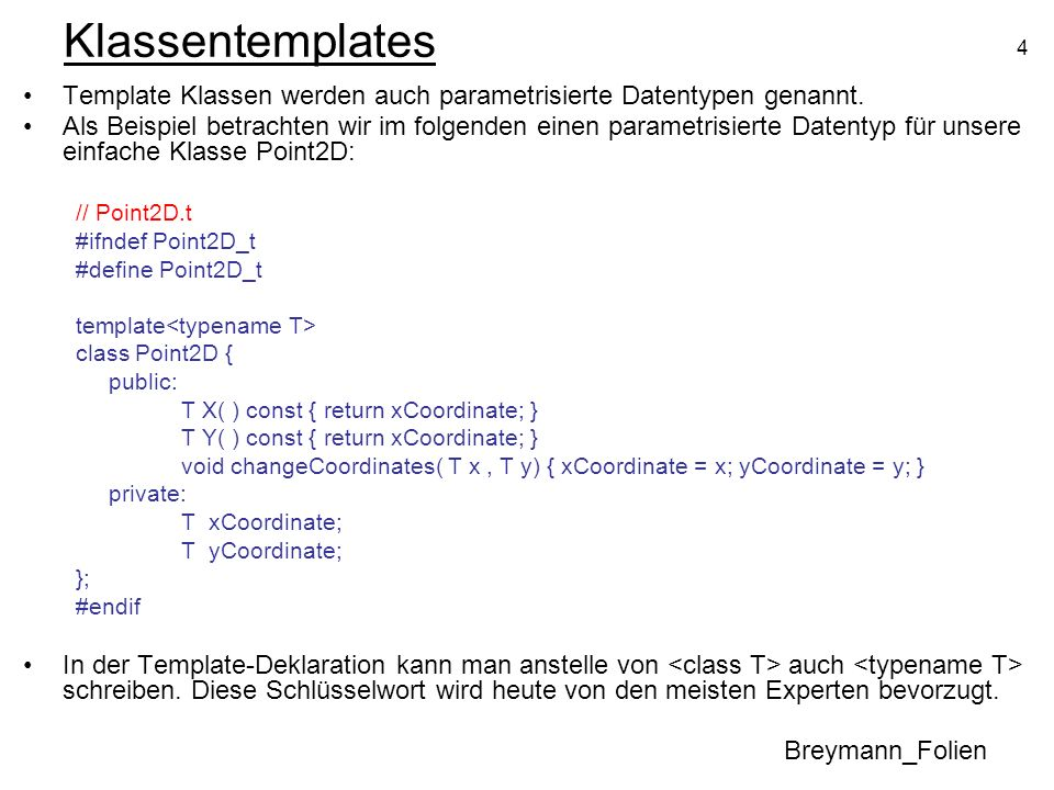 4 Klassentemplates Template Klassen werden auch parametrisierte Datentypen genannt.