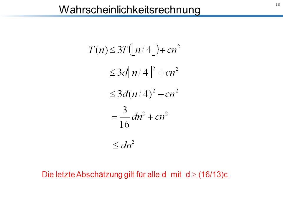 Wahrscheinlichkeitsrechnung 18 Die letzte Abschätzung gilt für alle d mit d (16/13)c.