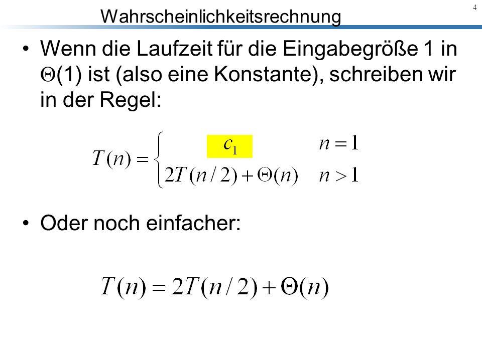 Wahrscheinlichkeitsrechnung 5 Wir werden im folgenden drei Verfahren zum Lösen von RF kennen lernen: –Substitutions-Methode (Ersetzungsmethode) –Rekursionsbäume –Master-Methode (Master-Theorem)