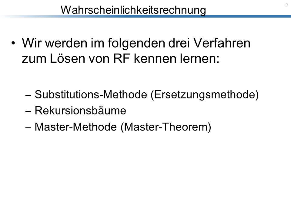 Wahrscheinlichkeitsrechnung 6 Die Substitutions-Methode funktioniert wie folgt: –Man errate die Form der Lösung.