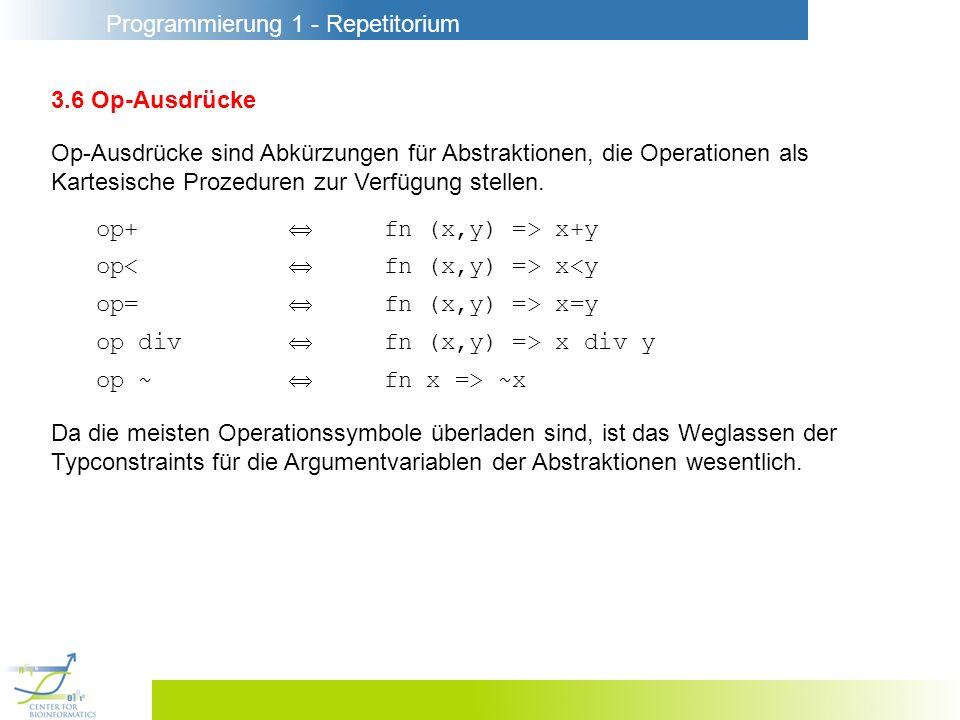 Programmierung 1 - Repetitorium 3.6 Op-Ausdrücke Op-Ausdrücke sind Abkürzungen für Abstraktionen, die Operationen als Kartesische Prozeduren zur Verfü