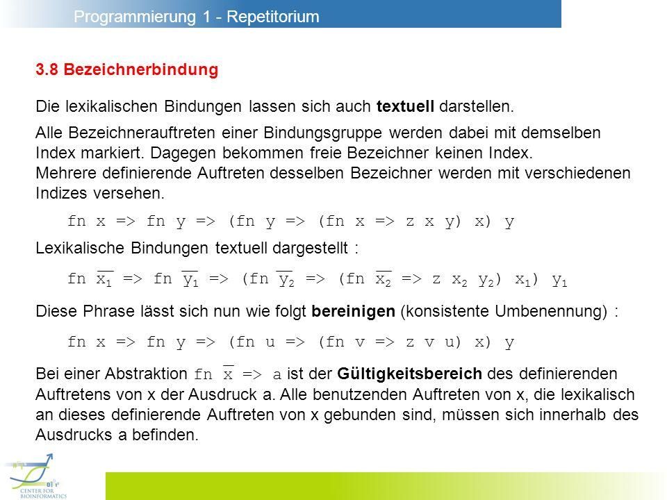 Programmierung 1 - Repetitorium 3.8 Bezeichnerbindung Die lexikalischen Bindungen lassen sich auch textuell darstellen. Alle Bezeichnerauftreten einer