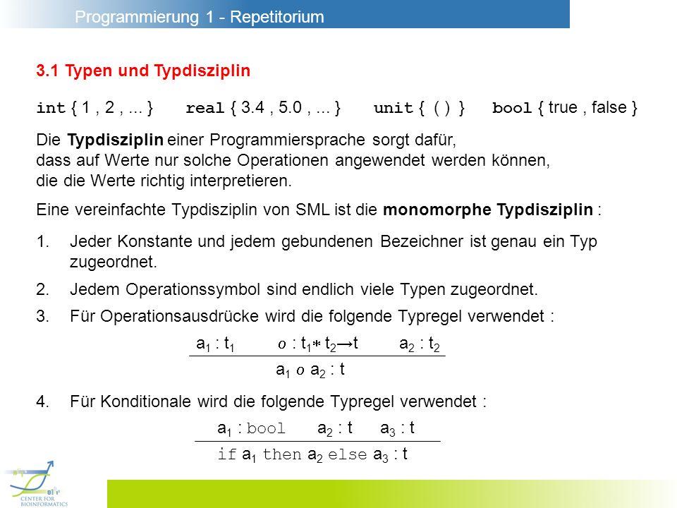 Programmierung 1 - Repetitorium 3.1 Typen und Typdisziplin int { 1, 2,... } real { 3.4, 5.0,... } unit { ( ) } bool { true, false } Die Typdisziplin e