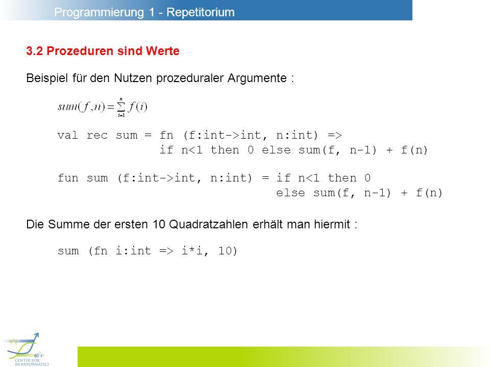 Programmierung 1 - Repetitorium 3.2 Prozeduren sind Werte Beispiel für den Nutzen prozeduraler Argumente : val rec sum = fn (f:int->int, n:int) => if