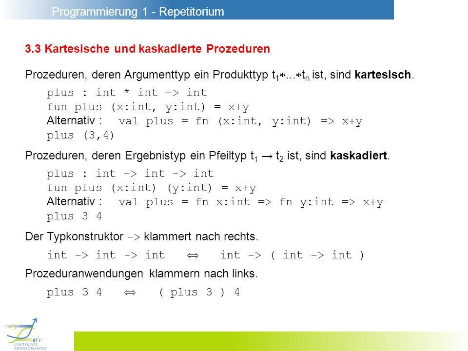 Programmierung 1 - Repetitorium 3.3 Kartesische und kaskadierte Prozeduren Prozeduren, deren Argumenttyp ein Produkttyp t 1... t n ist, sind kartesisc