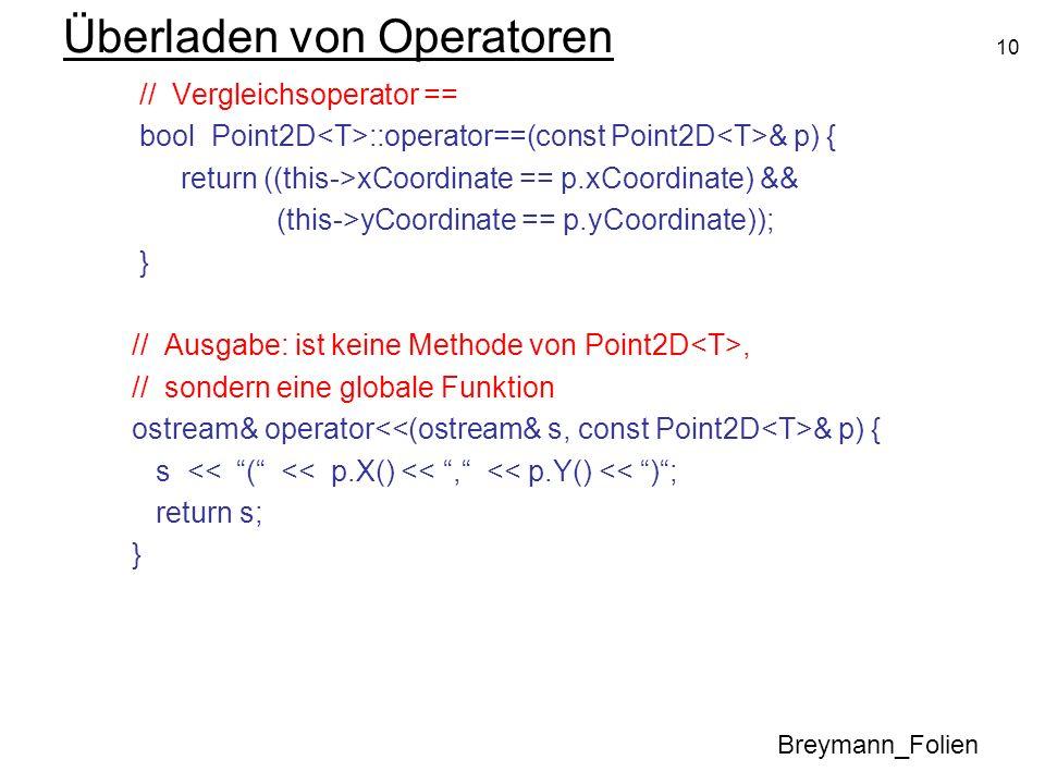 10 Überladen von Operatoren Breymann_Folien // Vergleichsoperator == bool Point2D ::operator==(const Point2D & p) { return ((this->xCoordinate == p.xC