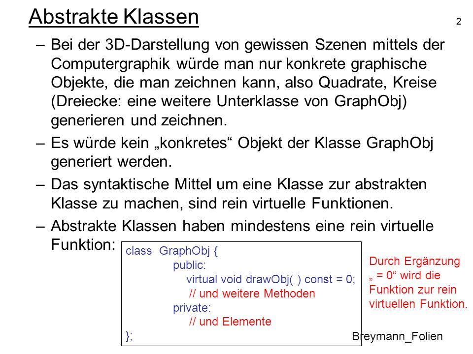 2 Abstrakte Klassen Breymann_Folien –Bei der 3D-Darstellung von gewissen Szenen mittels der Computergraphik würde man nur konkrete graphische Objekte,
