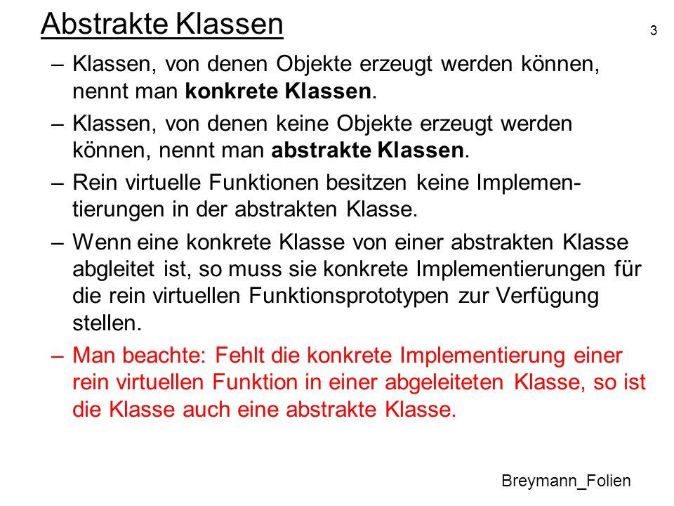 3 Abstrakte Klassen Breymann_Folien –Klassen, von denen Objekte erzeugt werden können, nennt man konkrete Klassen. –Klassen, von denen keine Objekte e