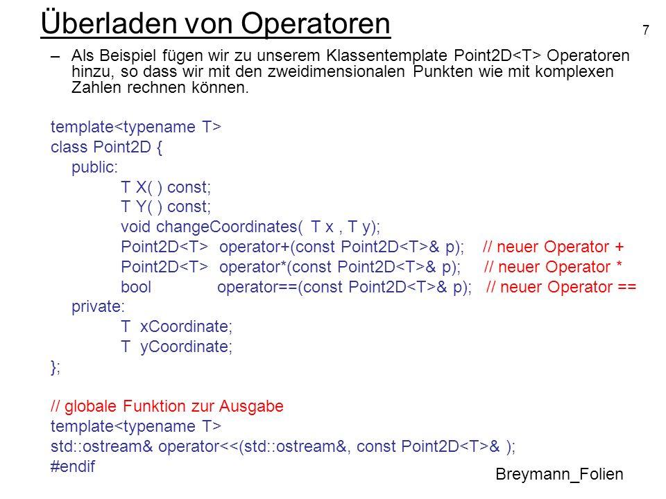 7 Überladen von Operatoren Breymann_Folien –Als Beispiel fügen wir zu unserem Klassentemplate Point2D Operatoren hinzu, so dass wir mit den zweidimens