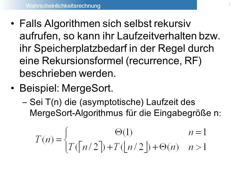 Wahrscheinlichkeitsrechnung 1 Falls Algorithmen sich selbst rekursiv aufrufen, so kann ihr Laufzeitverhalten bzw. ihr Speicherplatzbedarf in der Regel
