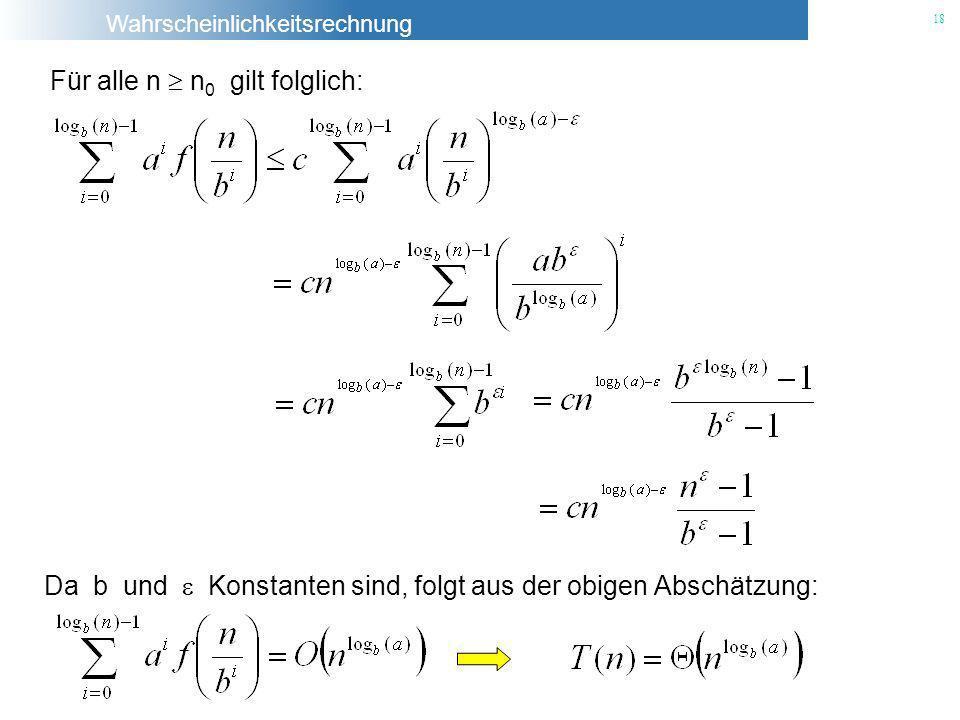 Wahrscheinlichkeitsrechnung 18 Für alle n n 0 gilt folglich: Da b und Konstanten sind, folgt aus der obigen Abschätzung:
