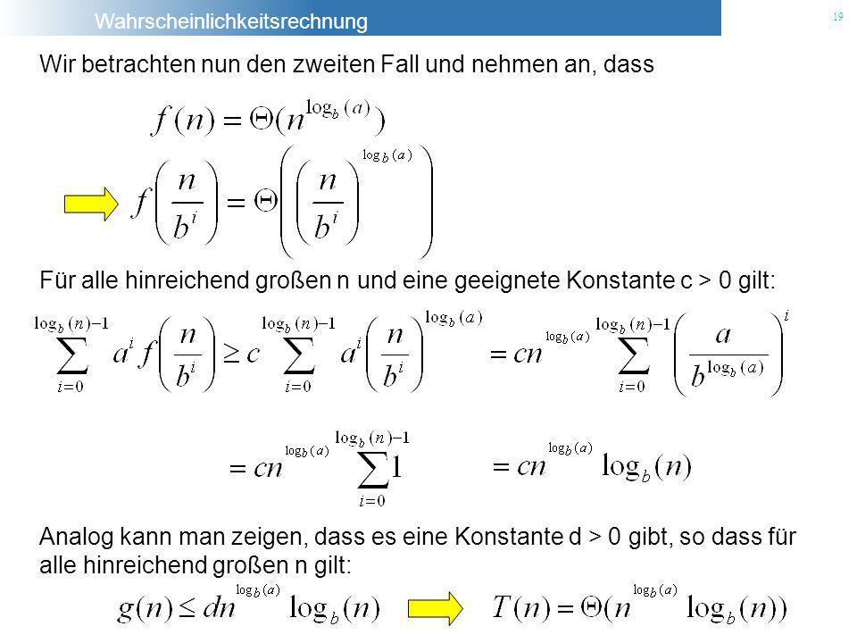 Wahrscheinlichkeitsrechnung 19 Wir betrachten nun den zweiten Fall und nehmen an, dass Analog kann man zeigen, dass es eine Konstante d > 0 gibt, so d