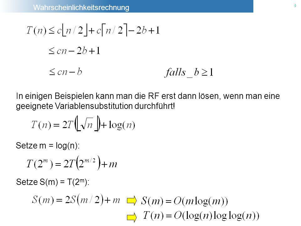 Wahrscheinlichkeitsrechnung 9 In einigen Beispielen kann man die RF erst dann lösen, wenn man eine geeignete Variablensubstitution durchführt! Setze m