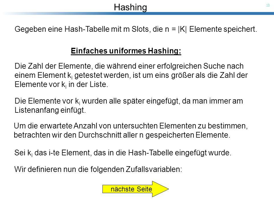 Hashing 10 Die Elemente vor k i wurden alle später eingefügt, da man immer am Listenanfang einfügt. Um die erwartete Anzahl von untersuchten Elementen