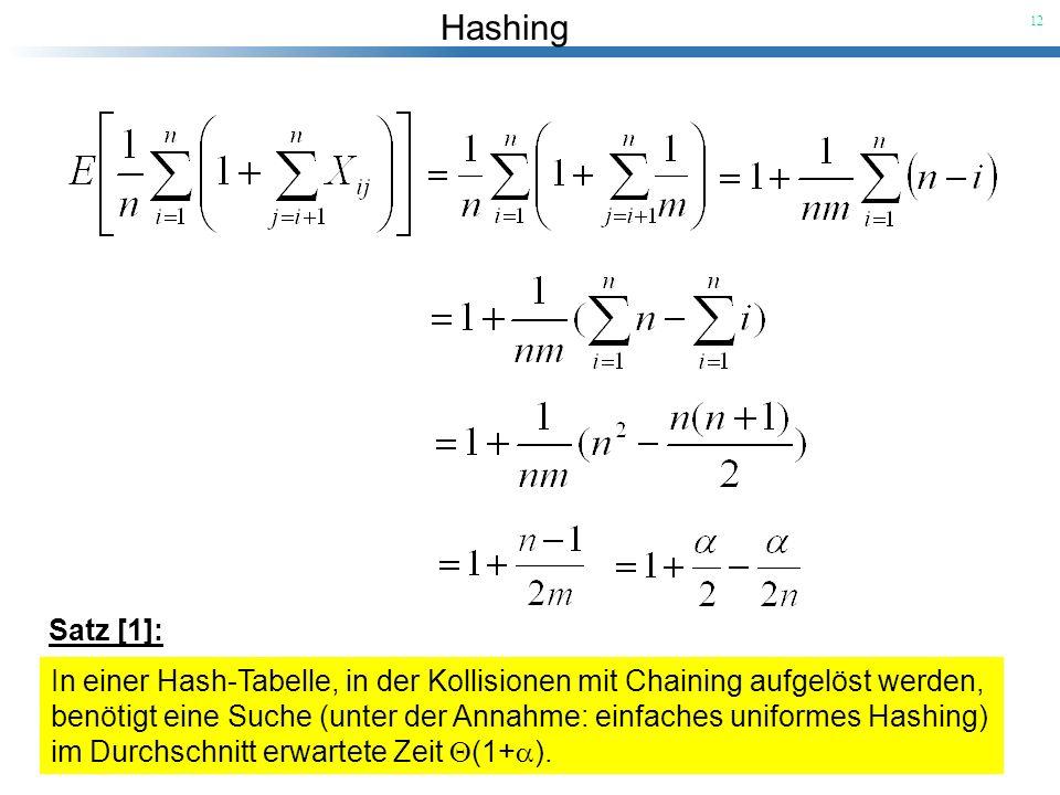 Hashing 12 Satz [1]: In einer Hash-Tabelle, in der Kollisionen mit Chaining aufgelöst werden, benötigt eine Suche (unter der Annahme: einfaches unifor