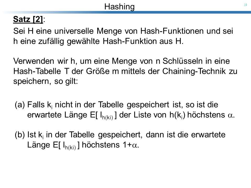 Hashing 19 Satz [2]: Sei H eine universelle Menge von Hash-Funktionen und sei h eine zufällig gewählte Hash-Funktion aus H. Verwenden wir h, um eine M