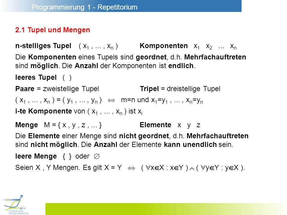 Programmierung 1 - Repetitorium 2.1 Tupel und Mengen n-stelliges Tupel ( x 1,..., x n )Komponenten x 1 x 2... x n Die Komponenten eines Tupels sind ge