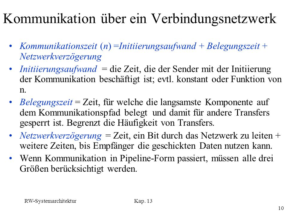 RW-SystemarchitekturKap. 13 10 Kommunikation über ein Verbindungsnetzwerk Kommunikationszeit (n) =Initiierungsaufwand + Belegungszeit + Netzwerkverzög