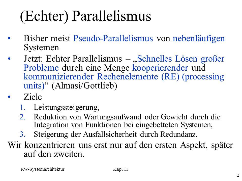 RW-SystemarchitekturKap. 13 2 (Echter) Parallelismus Bisher meist Pseudo-Parallelismus von nebenläufigen Systemen Jetzt: Echter Parallelismus – Schnel