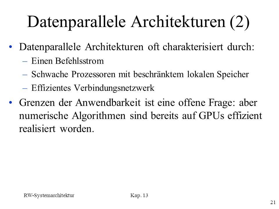 RW-SystemarchitekturKap. 13 21 Datenparallele Architekturen (2) Datenparallele Architekturen oft charakterisiert durch: –Einen Befehlsstrom –Schwache