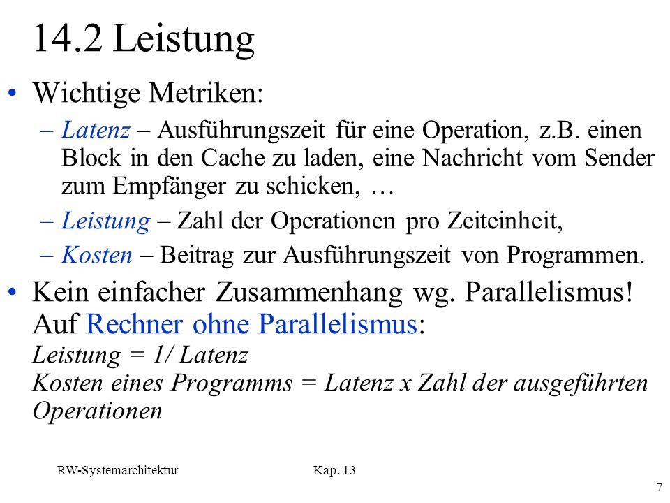 RW-SystemarchitekturKap. 13 7 14.2 Leistung Wichtige Metriken: –Latenz – Ausführungszeit für eine Operation, z.B. einen Block in den Cache zu laden, e