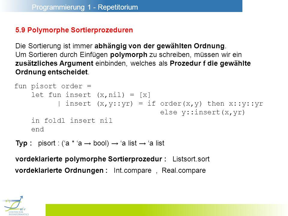Programmierung 1 - Repetitorium 5.9 Polymorphe Sortierprozeduren Die Sortierung ist immer abhängig von der gewählten Ordnung. Um Sortieren durch Einfü