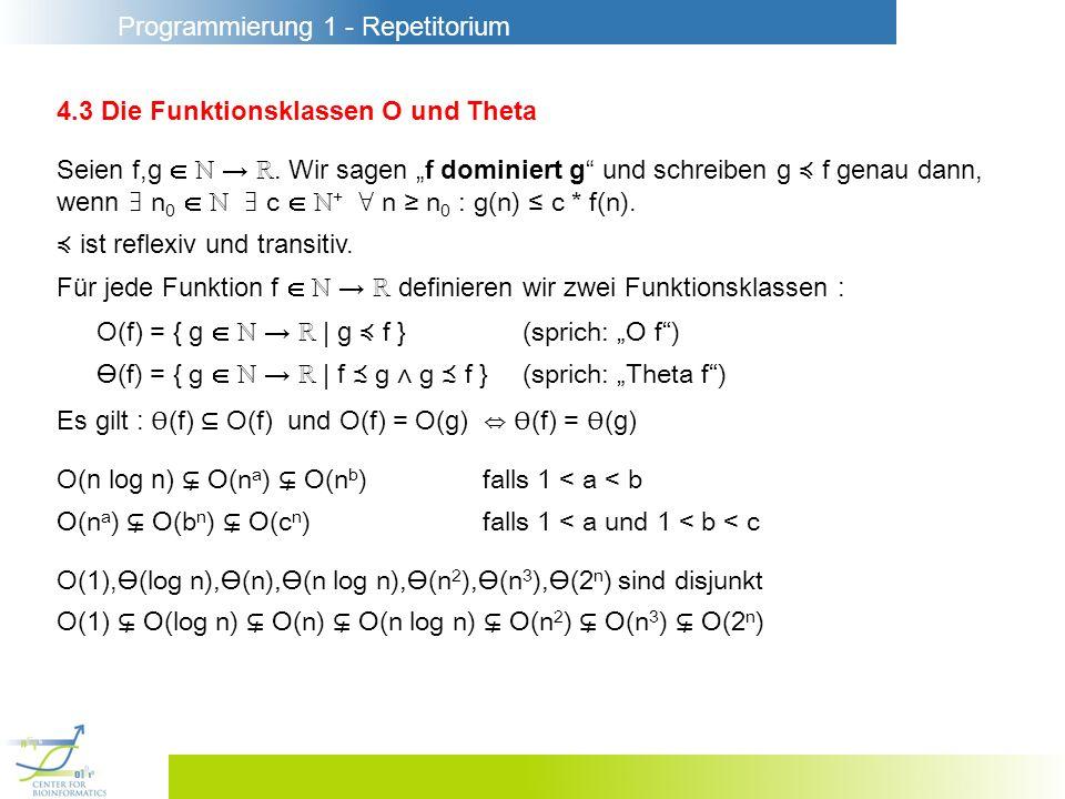 Programmierung 1 - Repetitorium 4.3 Die Funktionsklassen O und Theta Seien f,g. Wir sagen f dominiert g und schreiben g f genau dann, wenn n 0 c + n n