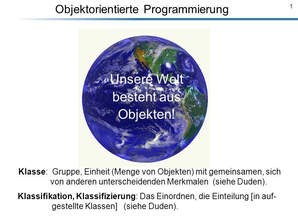 1 Breymann_Folien Unsere Welt besteht aus Objekten! Objektorientierte Programmierung Klasse: Gruppe, Einheit (Menge von Objekten) mit gemeinsamen, sic
